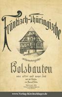 Fränkisch-Thüringische (althennebergische) Holzbauten aus alter und neuer Zeit mit 45 Tafeln
