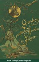 Neuausgabe des Bandes 'Praktisches Handbuch für Jäger' von Otto Grashey aus dem Jahre 1894